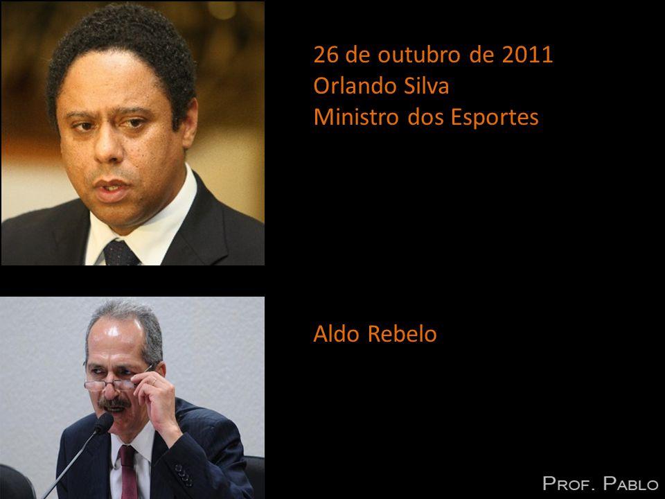 26 de outubro de 2011 Orlando Silva Ministro dos Esportes Aldo Rebelo