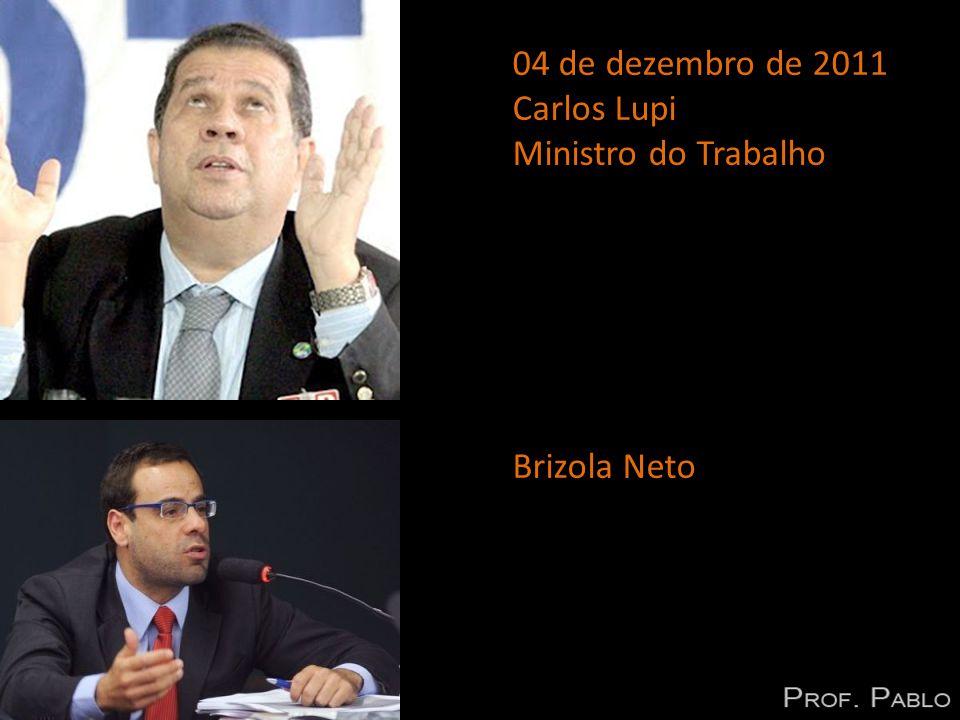 04 de dezembro de 2011 Carlos Lupi Ministro do Trabalho Brizola Neto