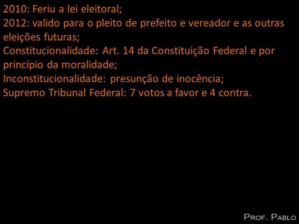 2010: Feriu a lei eleitoral; 2012: valido para o pleito de prefeito e vereador e as outras eleições futuras; Constitucionalidade: Art. 14 da Constitui