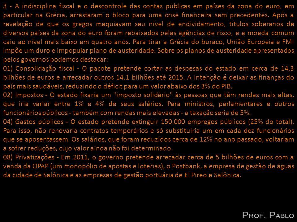 3 - A indisciplina fiscal e o descontrole das contas públicas em países da zona do euro, em particular na Grécia, arrastaram o bloco para uma crise fi