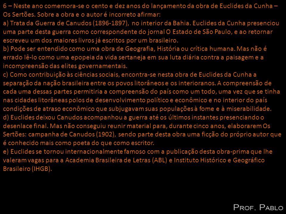 6 – Neste ano comemora-se o cento e dez anos do lançamento da obra de Euclides da Cunha – Os Sertões.