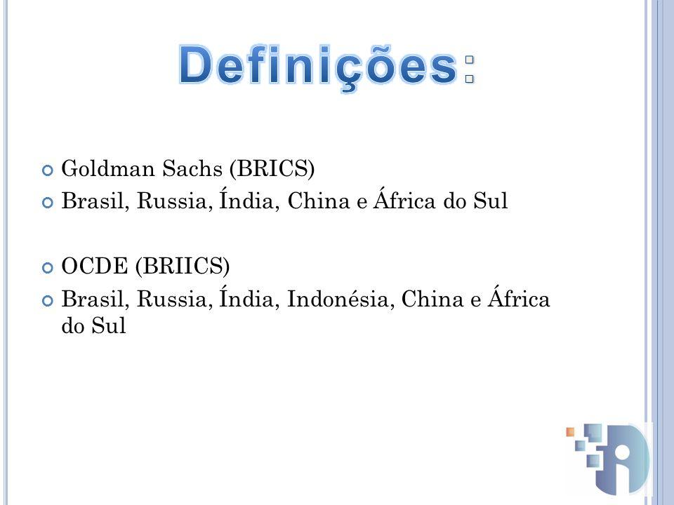 Goldman Sachs (BRICS) Brasil, Russia, Índia, China e África do Sul OCDE (BRIICS) Brasil, Russia, Índia, Indonésia, China e África do Sul