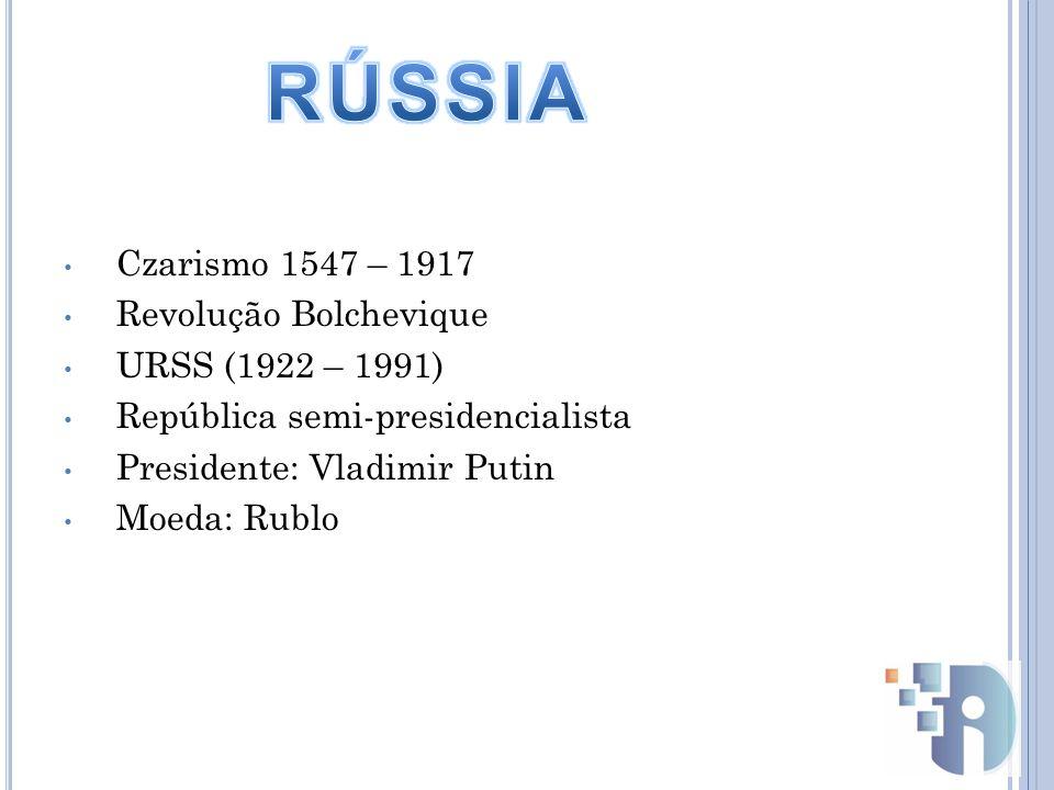 Czarismo 1547 – 1917 Revolução Bolchevique URSS (1922 – 1991) República semi-presidencialista Presidente: Vladimir Putin Moeda: Rublo