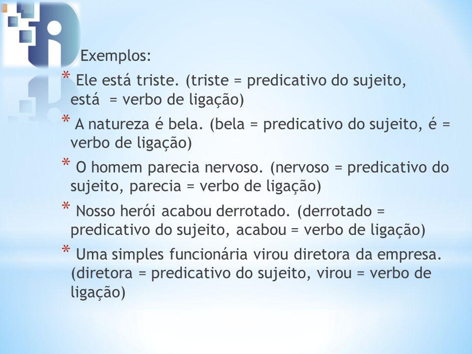 Predicativo do Sujeito * É o termo que atribui características ao sujeito por meio de um verbo.
