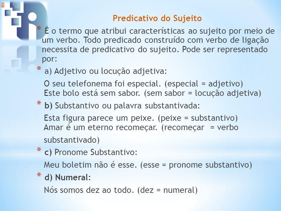 Predicativo do Sujeito * É o termo que atribui características ao sujeito por meio de um verbo. Todo predicado construído com verbo de ligação necessi