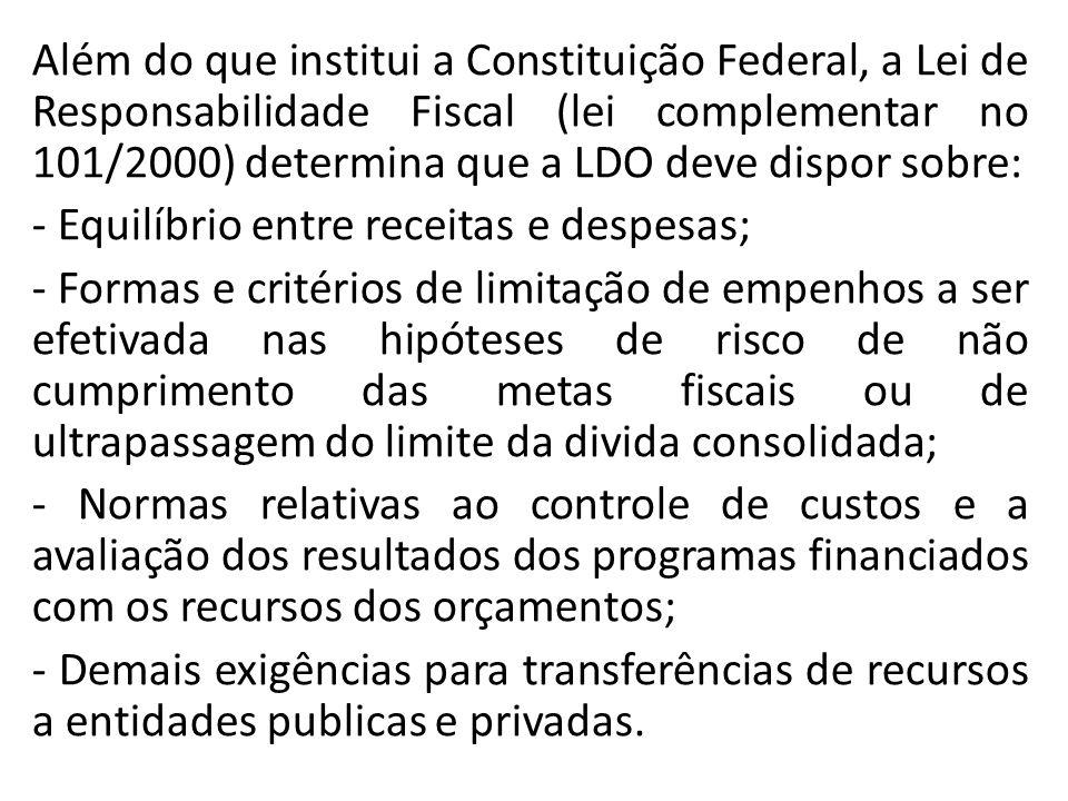 Além do que institui a Constituição Federal, a Lei de Responsabilidade Fiscal (lei complementar no 101/2000) determina que a LDO deve dispor sobre: -