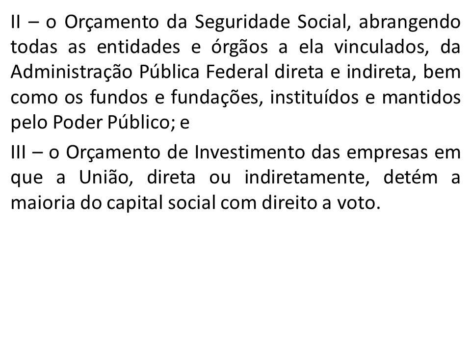II – o Orçamento da Seguridade Social, abrangendo todas as entidades e órgãos a ela vinculados, da Administração Pública Federal direta e indireta, be