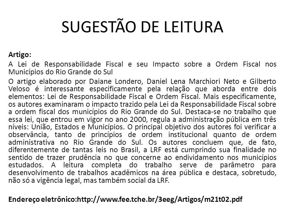 SUGESTÃO DE LEITURA Artigo: A Lei de Responsabilidade Fiscal e seu Impacto sobre a Ordem Fiscal nos Municípios do Rio Grande do Sul O artigo elaborado