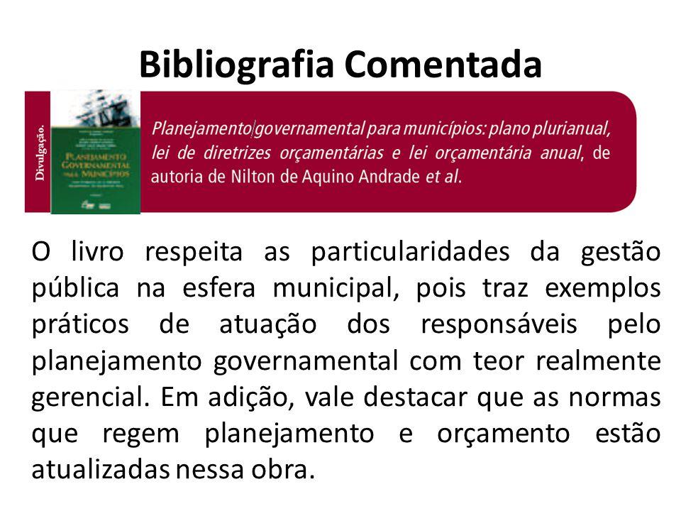 Bibliografia Comentada O livro respeita as particularidades da gestão pública na esfera municipal, pois traz exemplos práticos de atuação dos responsá