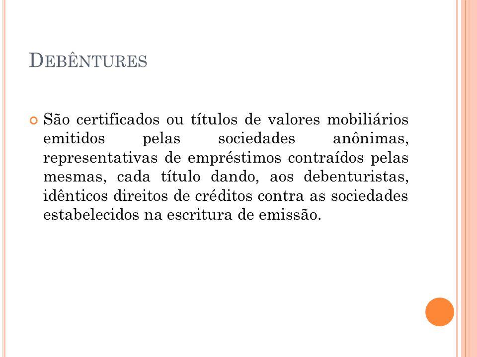 D EBÊNTURES São certificados ou títulos de valores mobiliários emitidos pelas sociedades anônimas, representativas de empréstimos contraídos pelas mes
