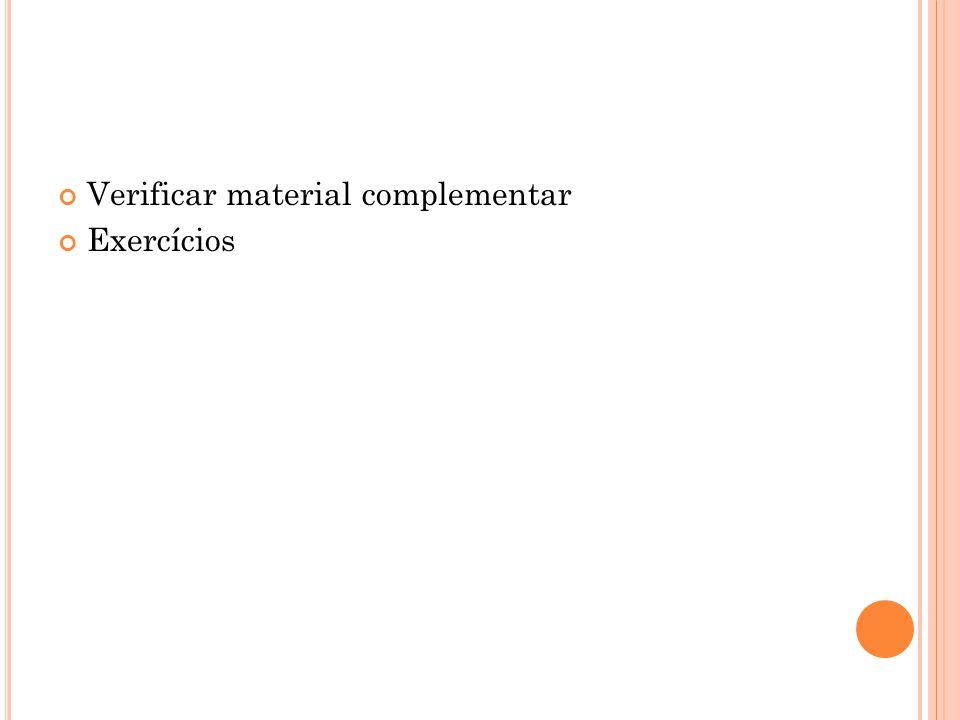Verificar material complementar Exercícios