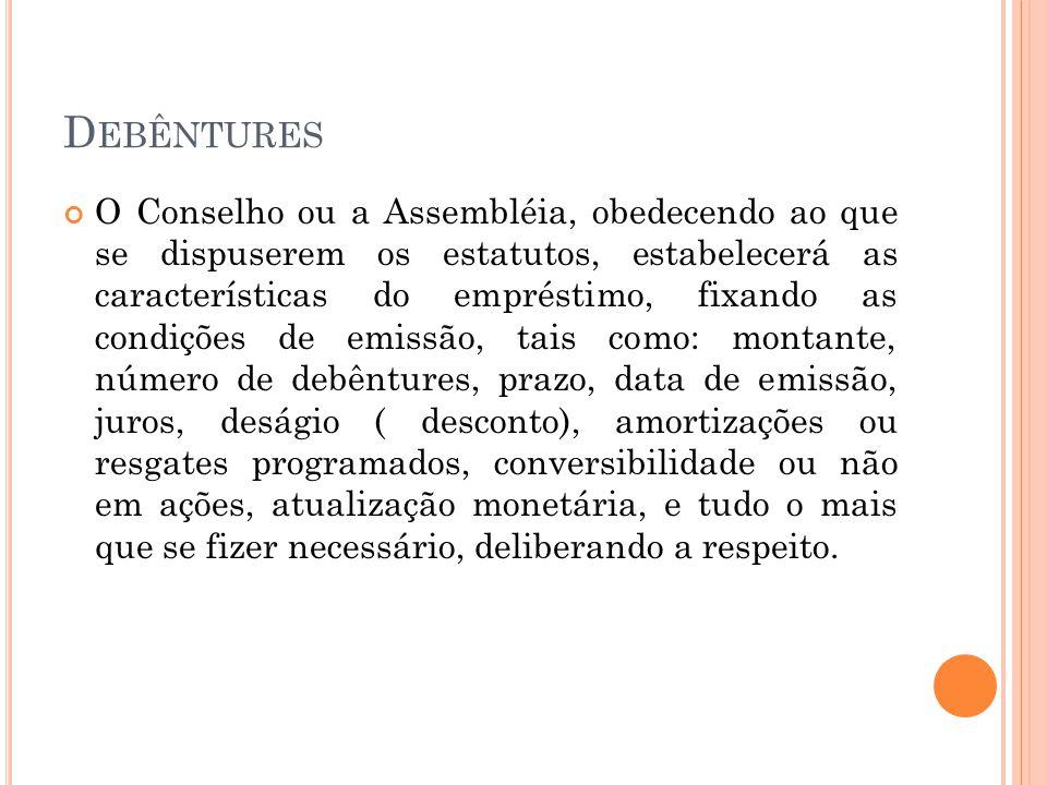 D EBÊNTURES O Conselho ou a Assembléia, obedecendo ao que se dispuserem os estatutos, estabelecerá as características do empréstimo, fixando as condiç