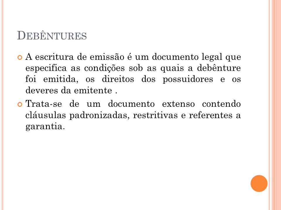D EBÊNTURES A escritura de emissão é um documento legal que especifica as condições sob as quais a debênture foi emitida, os direitos dos possuidores