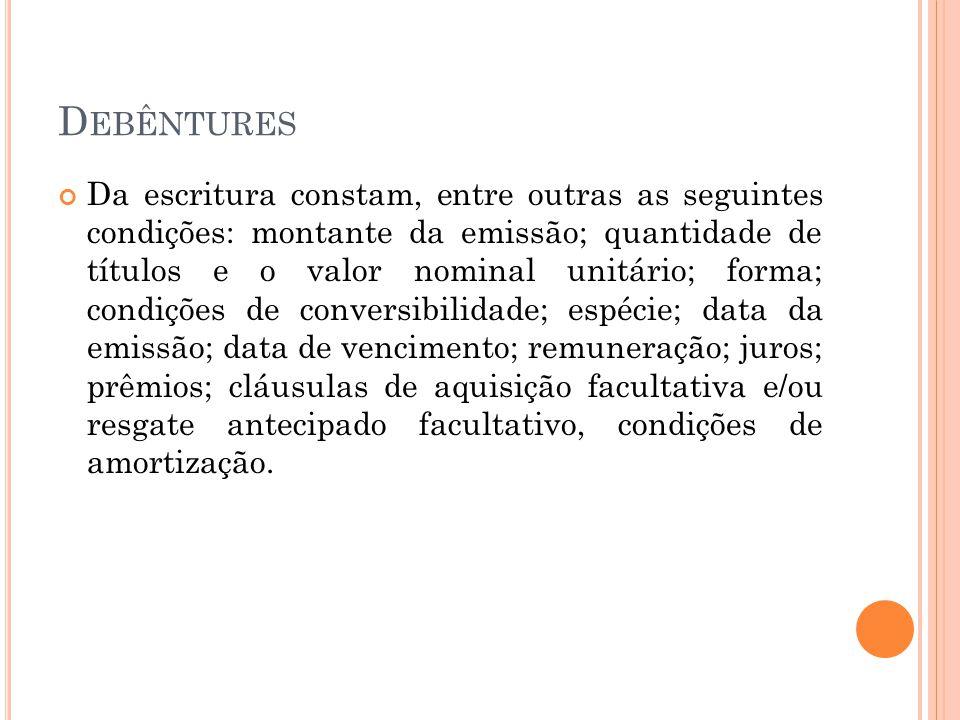 D EBÊNTURES Da escritura constam, entre outras as seguintes condições: montante da emissão; quantidade de títulos e o valor nominal unitário; forma; c