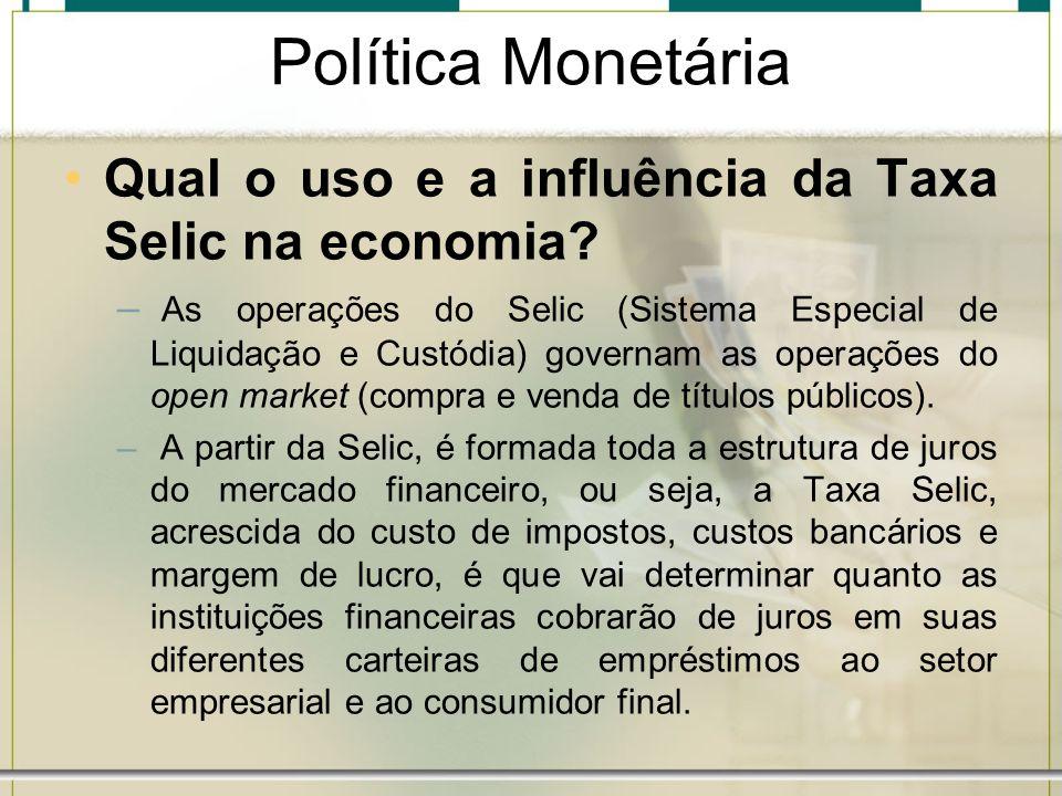 Política Monetária Qual o uso e a influência da Taxa Selic na economia? – As operações do Selic (Sistema Especial de Liquidação e Custódia) governam a