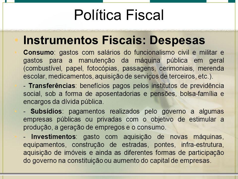 Política Fiscal Instrumentos Fiscais: Despesas Consumo: gastos com salários do funcionalismo civil e militar e gastos para a manutenção da máquina púb