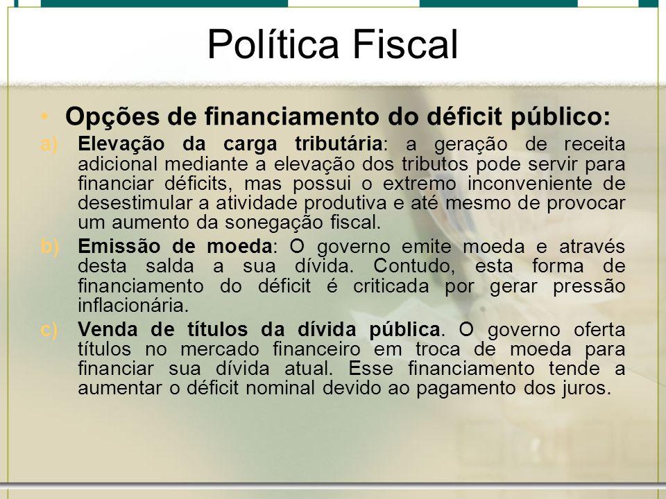 Política Fiscal Opções de financiamento do déficit público: a)Elevação da carga tributária: a geração de receita adicional mediante a elevação dos tri
