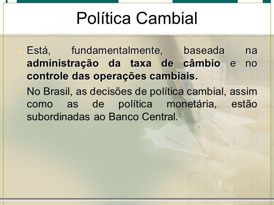 Política Cambial Está, fundamentalmente, baseada na administração da taxa de câmbio e no controle das operações cambiais.Está, fundamentalmente, basea