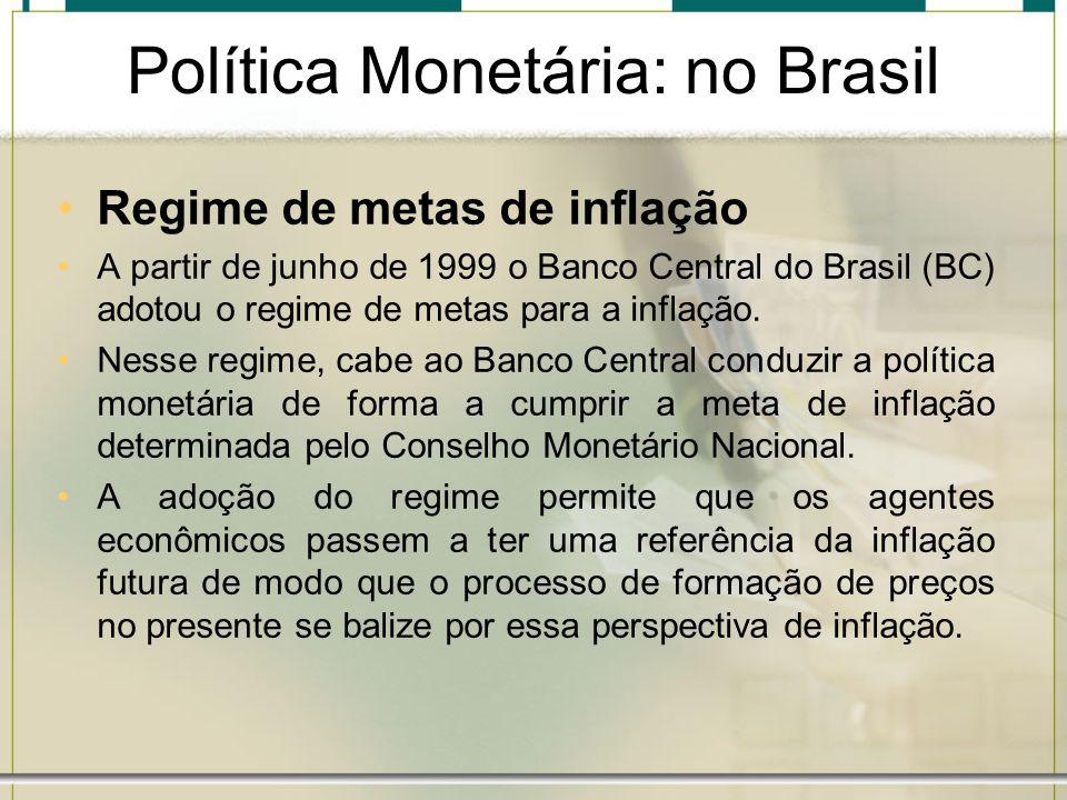 Política Monetária Executor: Banco Central do BrasilExecutor: Banco Central do Brasil Instrumentos Monetários utilizados:Instrumentos Monetários utilizados: –Emissão de Moeda; –Depósito compulsório; –Open Market; –Redesconto; –Controle da taxa de juros; –Taxa Selic.
