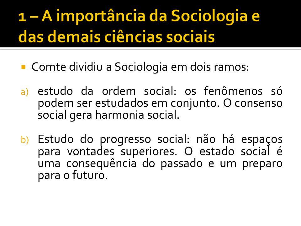 Comte dividiu a Sociologia em dois ramos: a) estudo da ordem social: os fenômenos só podem ser estudados em conjunto. O consenso social gera harmonia