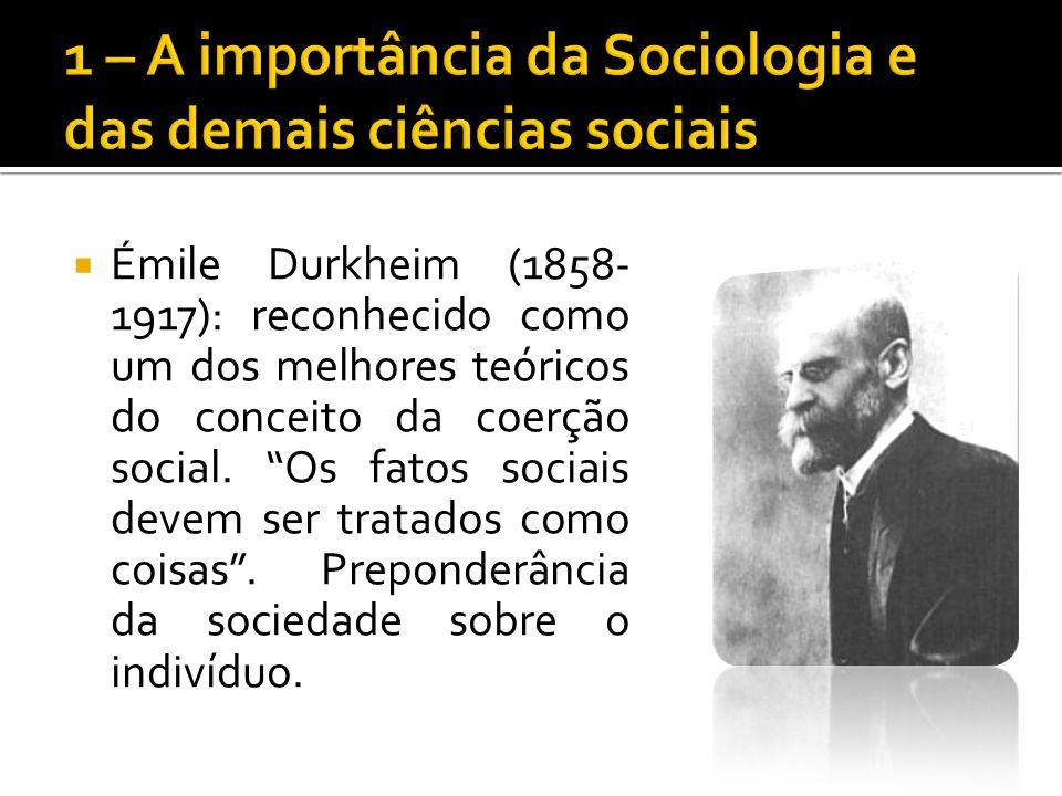 Émile Durkheim (1858- 1917): reconhecido como um dos melhores teóricos do conceito da coerção social. Os fatos sociais devem ser tratados como coisas.