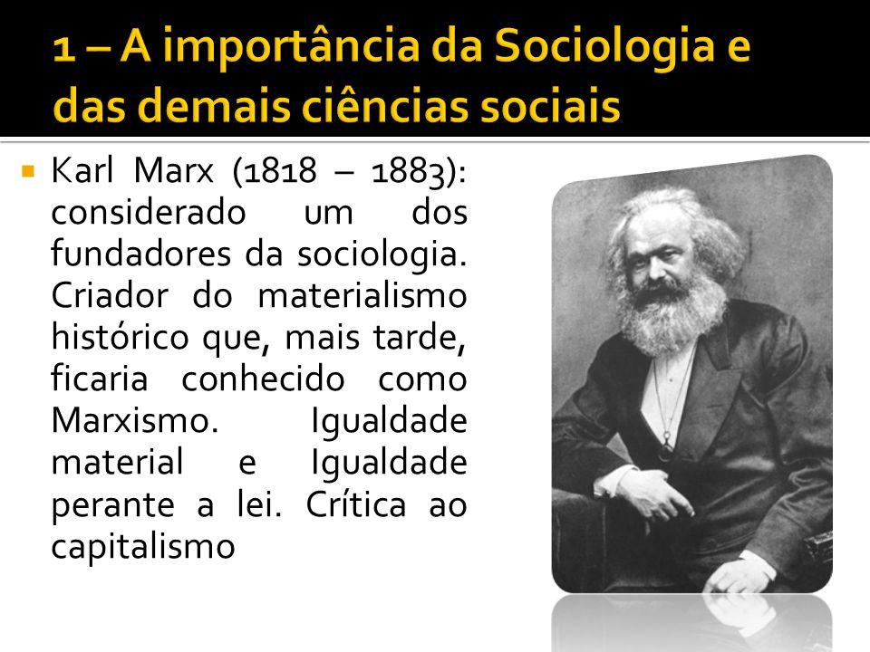 Karl Marx (1818 – 1883): considerado um dos fundadores da sociologia. Criador do materialismo histórico que, mais tarde, ficaria conhecido como Marxis