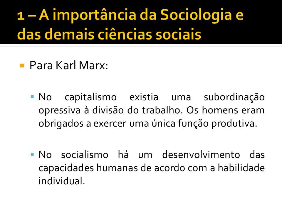Para Karl Marx: No capitalismo existia uma subordinação opressiva à divisão do trabalho. Os homens eram obrigados a exercer uma única função produtiva