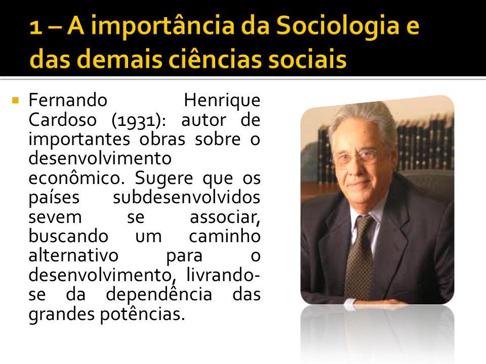 Fernando Henrique Cardoso (1931): autor de importantes obras sobre o desenvolvimento econômico. Sugere que os países subdesenvolvidos sevem se associa