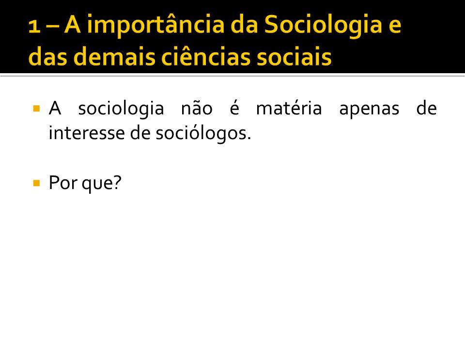 A sociologia não é matéria apenas de interesse de sociólogos. Por que?