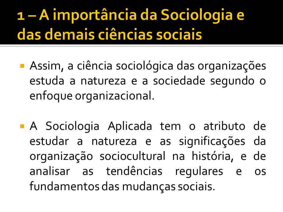 Assim, a ciência sociológica das organizações estuda a natureza e a sociedade segundo o enfoque organizacional. A Sociologia Aplicada tem o atributo d