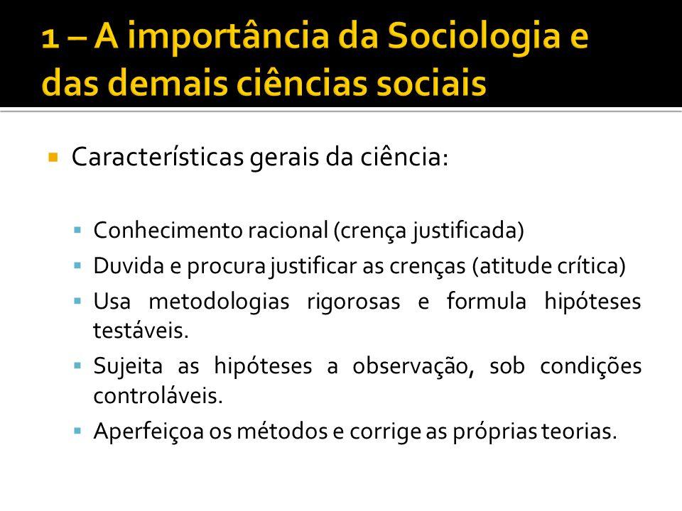 Características gerais da ciência: Conhecimento racional (crença justificada) Duvida e procura justificar as crenças (atitude crítica) Usa metodologia
