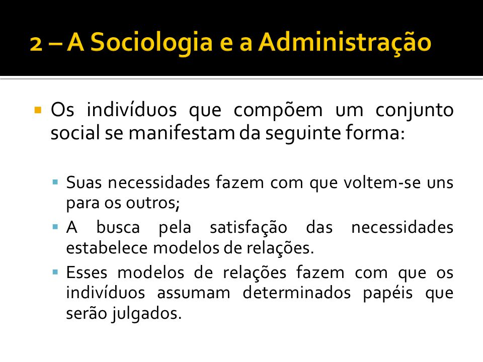 Os indivíduos que compõem um conjunto social se manifestam da seguinte forma: Suas necessidades fazem com que voltem-se uns para os outros; A busca pe