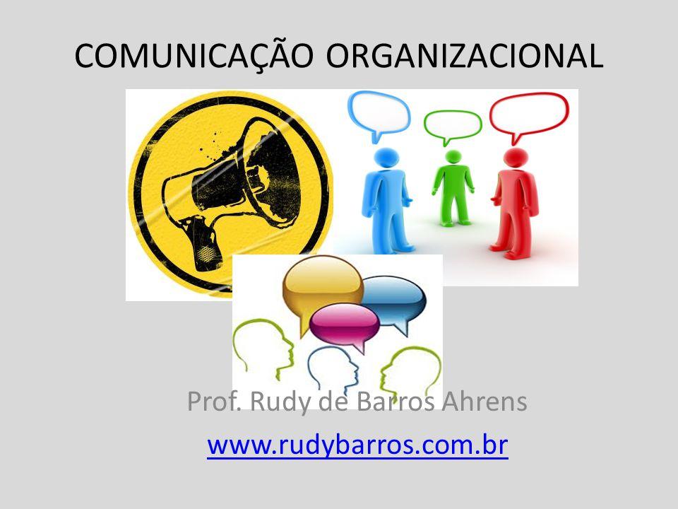 COMUNICAÇÃO ORGANIZACIONAL Prof. Rudy de Barros Ahrens www.rudybarros.com.br