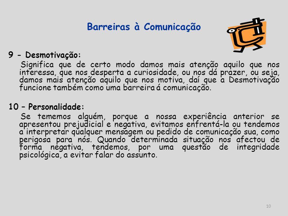 10 Barreiras à Comunicação 9 - Desmotivação: Significa que de certo modo damos mais atenção aquilo que nos interessa, que nos desperta a curiosidade,