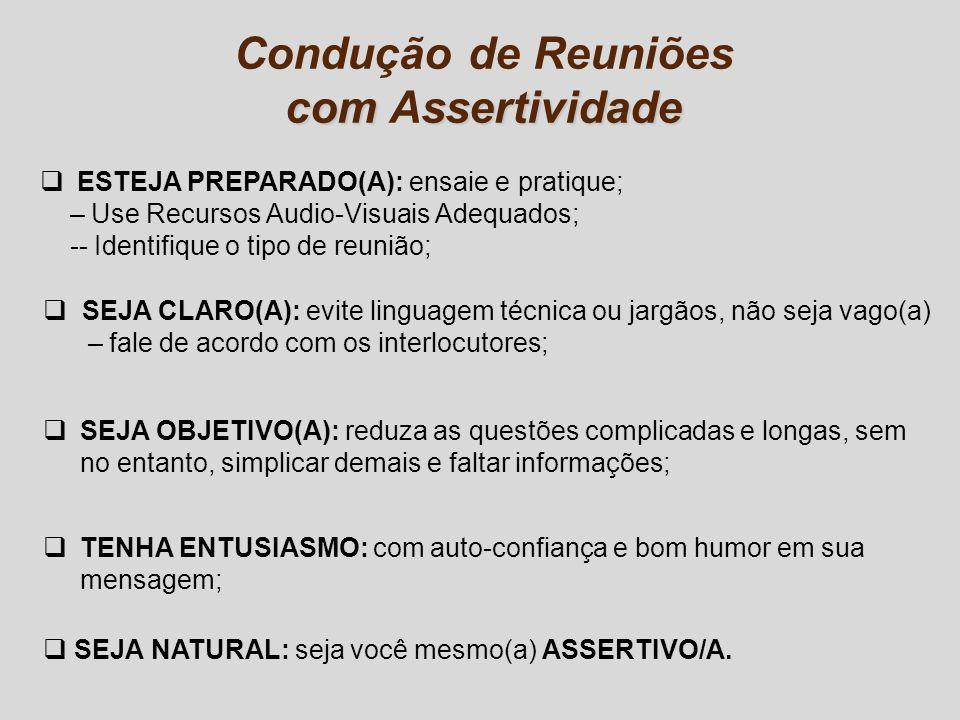 Condução de Reuniões comssertividade com Assertividade ESTEJA PREPARADO(A): ensaie e pratique; – Use Recursos Audio-Visuais Adequados; -- Identifique