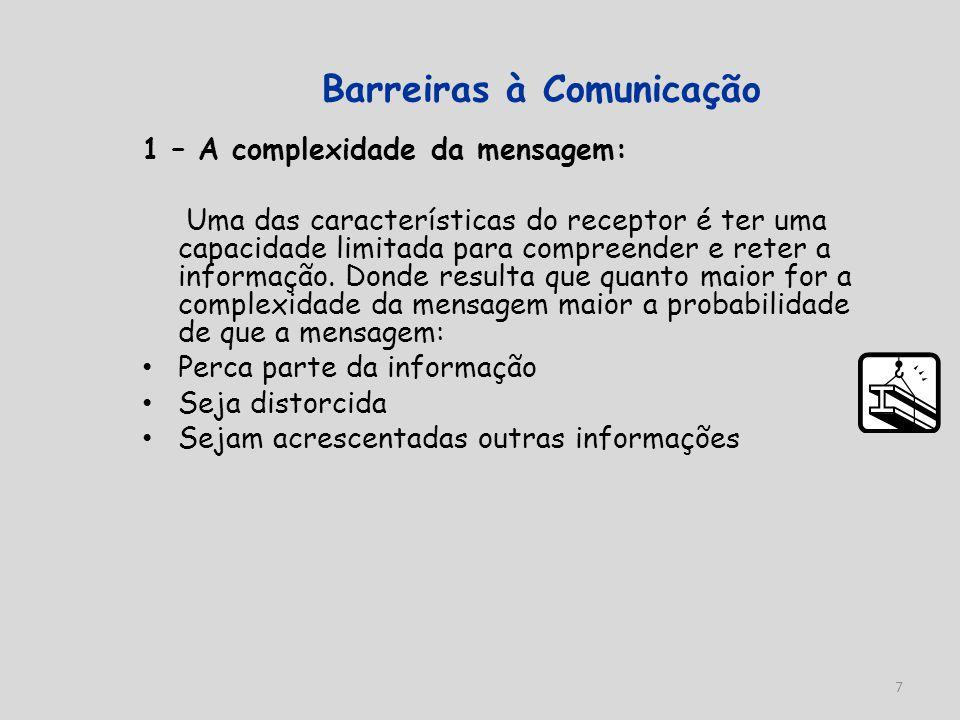 7 Barreiras à Comunicação 1 – A complexidade da mensagem: Uma das características do receptor é ter uma capacidade limitada para compreender e reter a