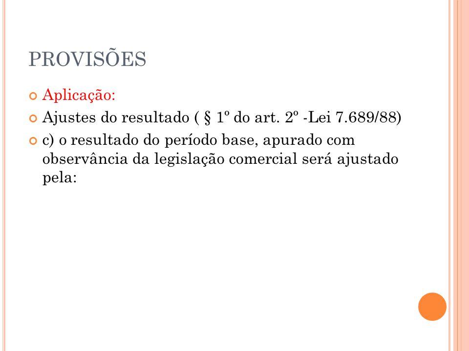 PROVISÕES Aplicação: Ajustes do resultado ( § 1º do art.