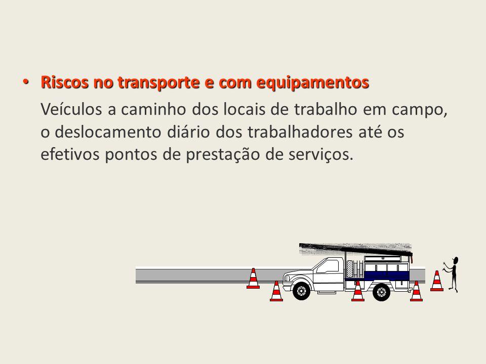Riscos no transporte e com equipamentos Riscos no transporte e com equipamentos Veículos a caminho dos locais de trabalho em campo, o deslocamento diá