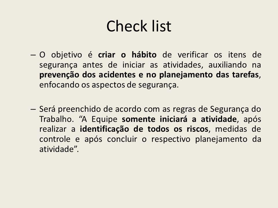 Check list – O objetivo é criar o hábito de verificar os itens de segurança antes de iniciar as atividades, auxiliando na prevenção dos acidentes e no