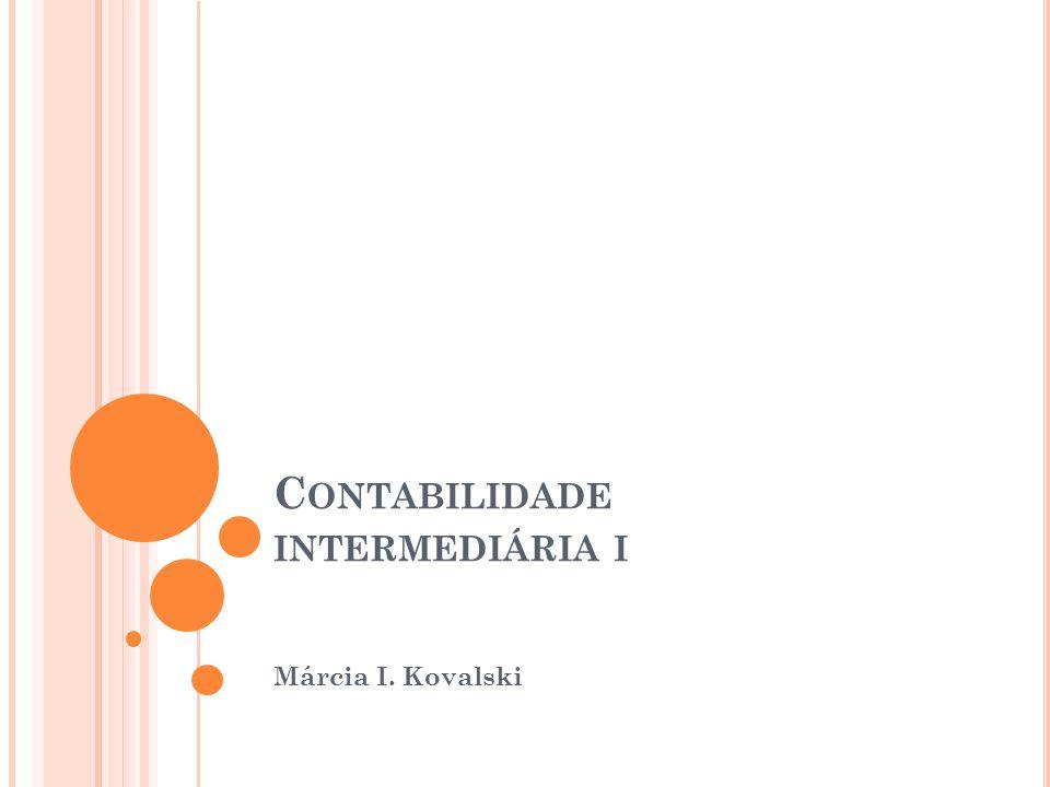 C ONTABILIDADE INTERMEDIÁRIA I Márcia I. Kovalski