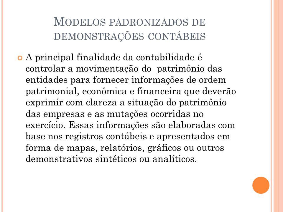 M ODELOS PADRONIZADOS DE DEMONSTRAÇÕES CONTÁBEIS A principal finalidade da contabilidade é controlar a movimentação do patrimônio das entidades para f