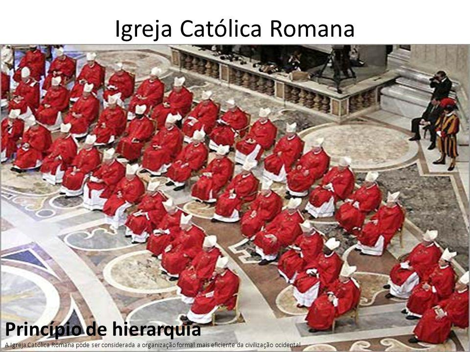 Igreja Católica Romana Princípio de hierarquia A Igreja Católica Romana pode ser considerada a organização formal mais eficiente da civilização ociden
