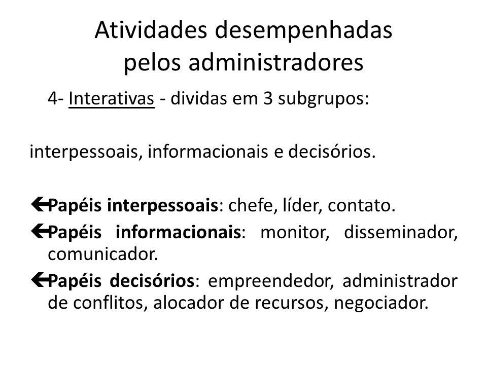 Atividades desempenhadas pelos administradores 4- Interativas - dividas em 3 subgrupos: interpessoais, informacionais e decisórios. çPapéis interpesso