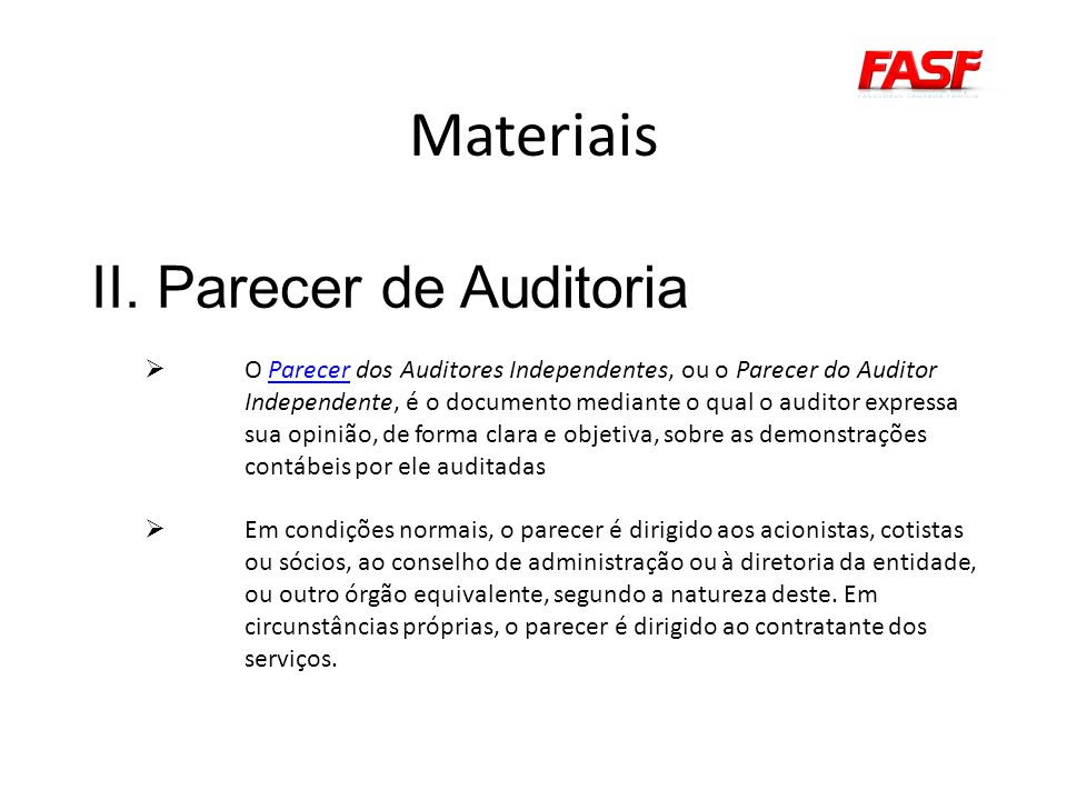 Materiais II. Parecer de Auditoria O Parecer dos Auditores Independentes, ou o Parecer do Auditor Independente, é o documento mediante o qual o audito