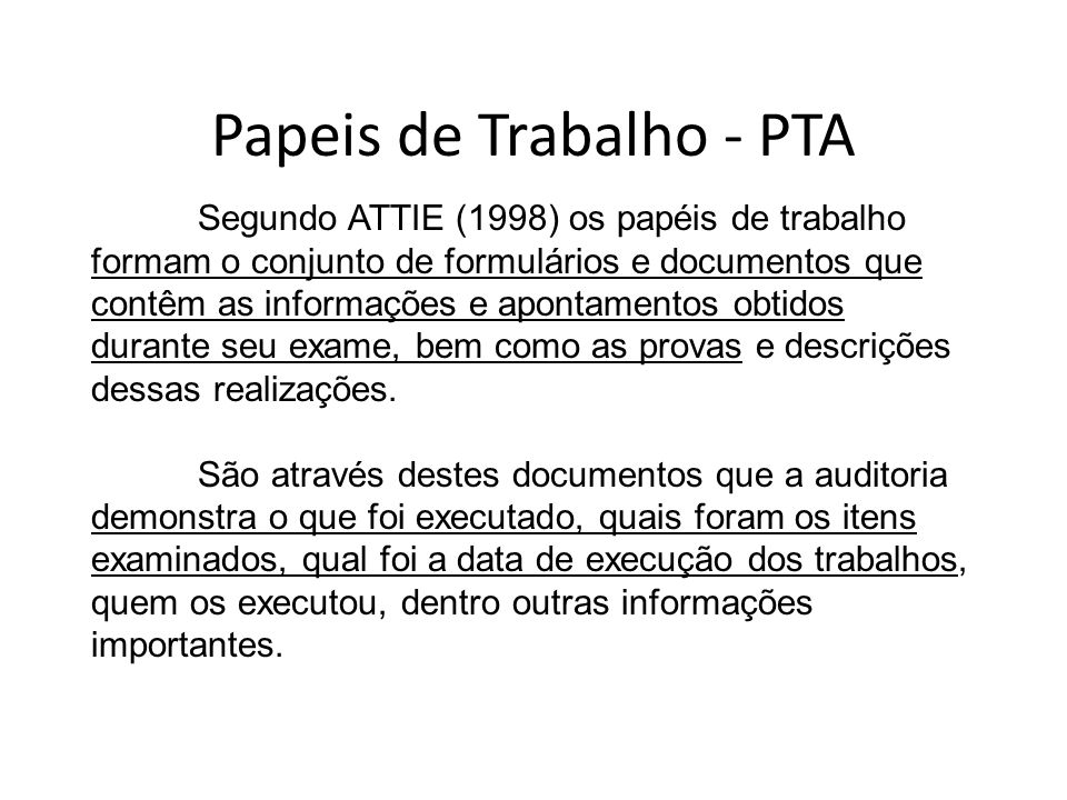 Segundo ATTIE (1998) os papéis de trabalho formam o conjunto de formulários e documentos que contêm as informações e apontamentos obtidos durante seu exame, bem como as provas e descrições dessas realizações.