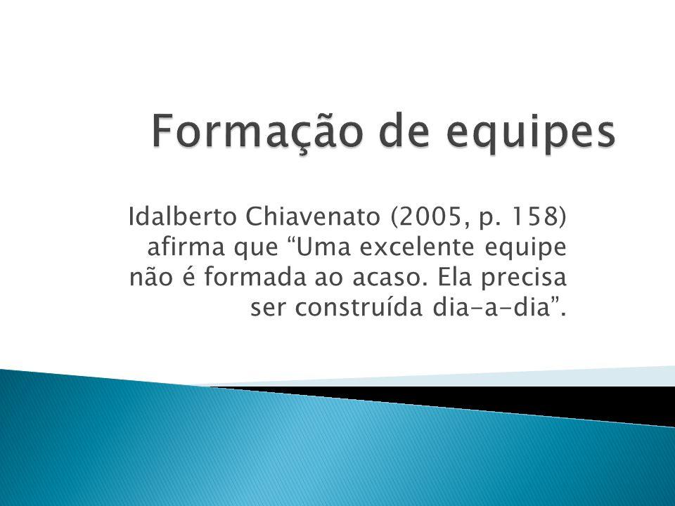 Idalberto Chiavenato (2005, p. 158) afirma que Uma excelente equipe não é formada ao acaso. Ela precisa ser construída dia-a-dia.