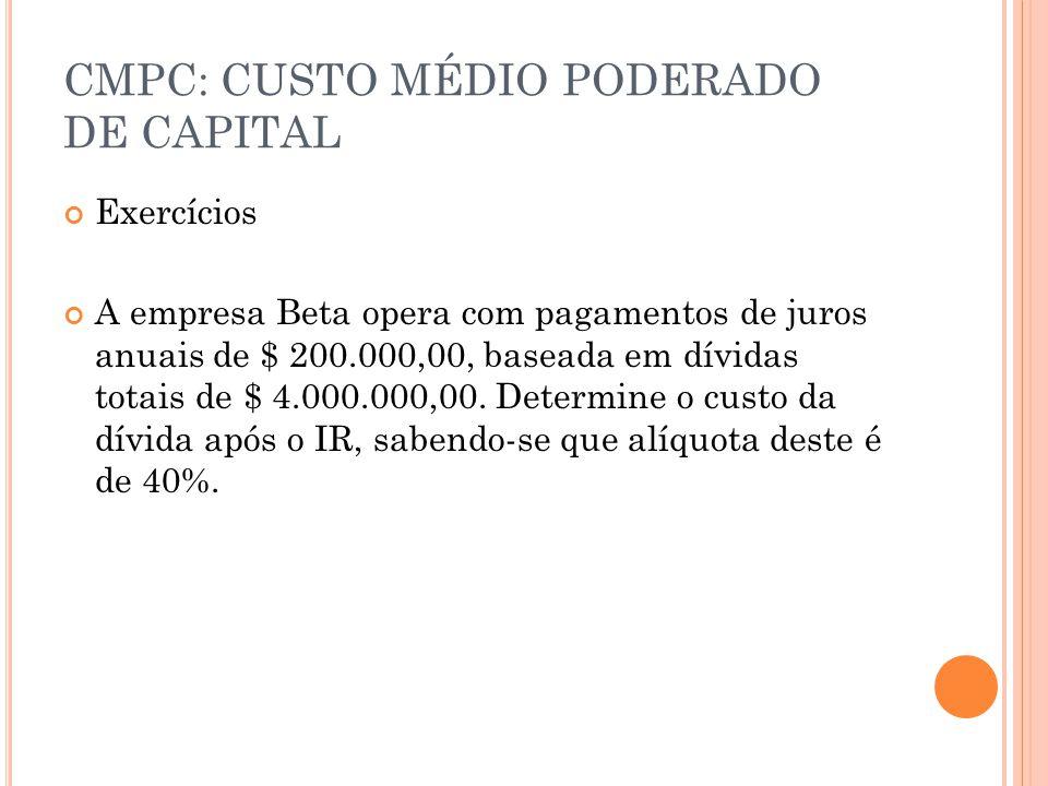 CMPC: CUSTO MÉDIO PODERADO DE CAPITAL Exercícios A empresa Beta opera com pagamentos de juros anuais de $ 200.000,00, baseada em dívidas totais de $ 4