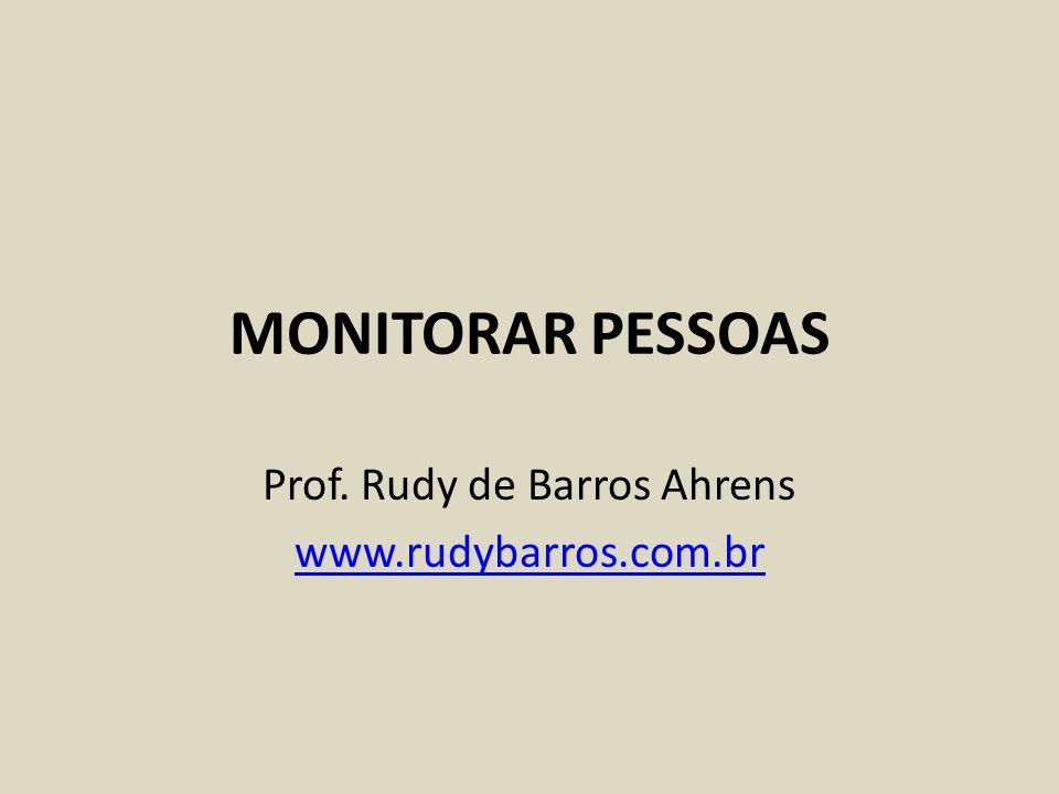 MONITORAR PESSOAS Prof. Rudy de Barros Ahrens www.rudybarros.com.br