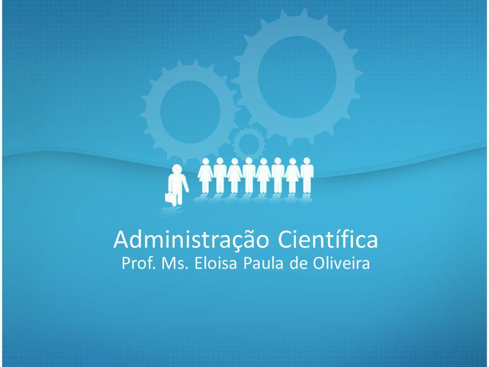 Administração Científica Prof. Ms. Eloisa Paula de Oliveira