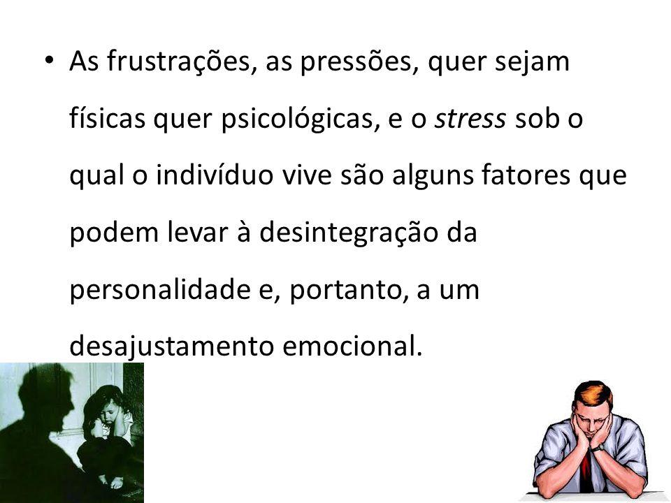 As frustrações, as pressões, quer sejam físicas quer psicológicas, e o stress sob o qual o indivíduo vive são alguns fatores que podem levar à desinte